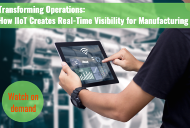 """Recorded version of """"How IIoT Creates Real-Time Visibility for Manufacturing"""" webinar and Q&A"""